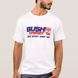 Bush/Cheney '04 Campaign Slogan: Get your war on! T-Shirt