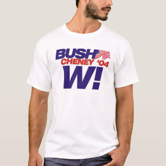Bush/Cheney '04 Campaign Slogan: W! T-Shirt