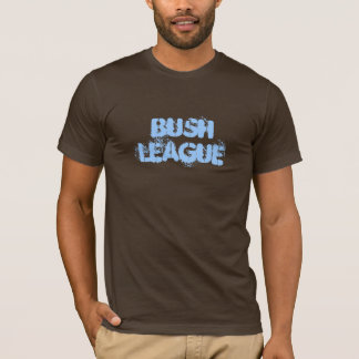 BUSH LEAGUE T-Shirt