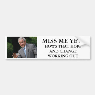 Bush, MISS ME YET ?, HOWS THAT HOPE AND CH... Bumper Sticker