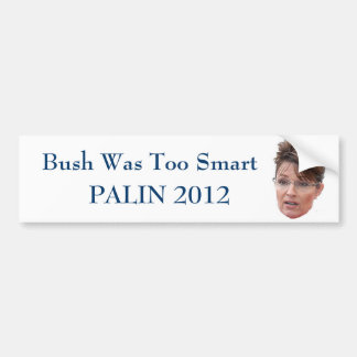 Bush was too smart Palin 2012 Bumper Sticker