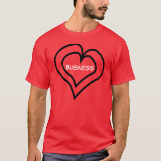 Business is in my heart T-Shirt