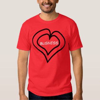 Business is in my heart tees