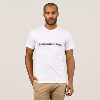 Business Never Sleeps T-Shirt