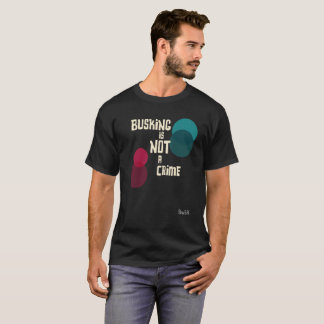 Busking is not a crime T-Shirt