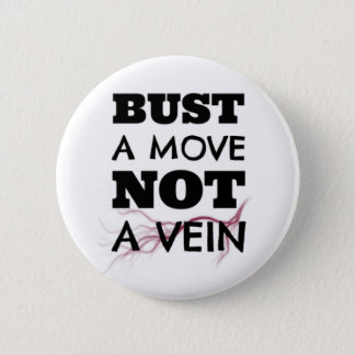 Bust a Move, Not a Vein Button
