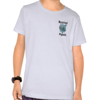 Busted Again T Shirt