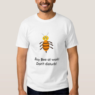 Busy Bee at work T Shirts