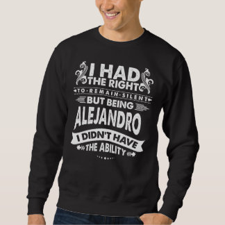 But Being ALEJANDRO I Didn't Have Ability Sweatshirt