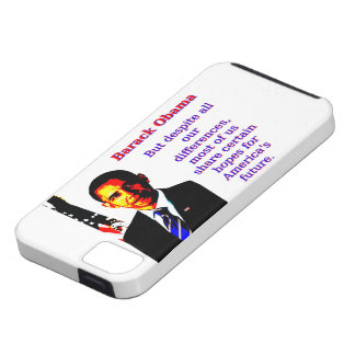 But Despite All Our Differences - Barack Obama iPhone 5 Covers