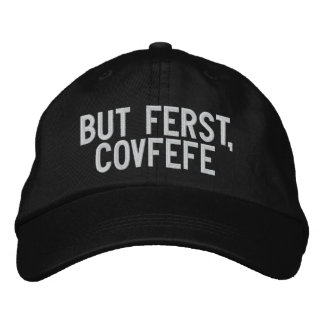 BUT FERST, COVFEFE | funny embroidered hat