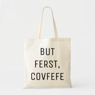 BUT FERST, COVFEFE | funny tote bag