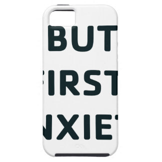 But First, Anxiety iPhone 5 Cover