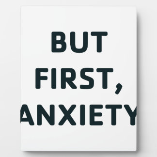 But First, Anxiety Plaque