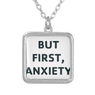 But First, Anxiety Silver Plated Necklace