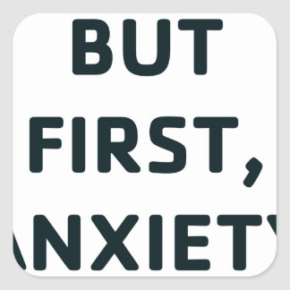 But First, Anxiety Square Sticker