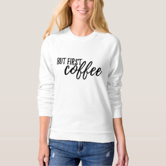 """But First Cofee"" Sweatshirt"