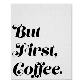 """But First, Coffee"" 8x10 Print"