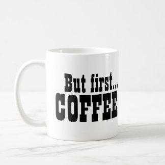 But First Coffee Caffeine Lovers Funny Coffee Mug