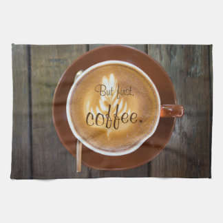 But first, coffee. || Cappuccino cup Tea Towel