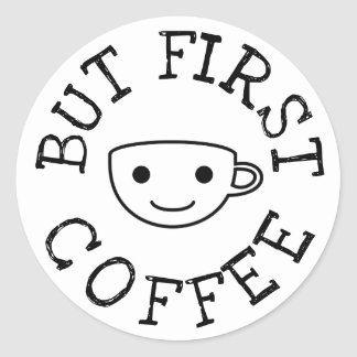 But First Coffee Classic Round Sticker