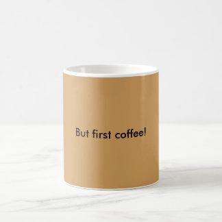 But first coffee! coffee mug