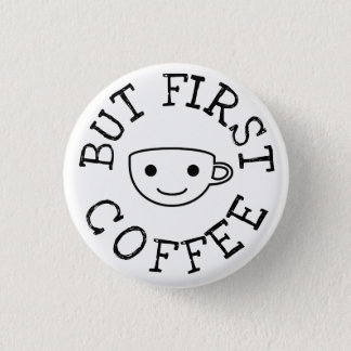 But First Coffee II 3 Cm Round Badge