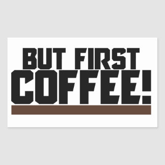 But first COFFEE Rectangular Sticker