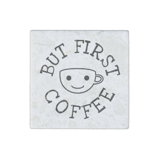 But First Coffee Stone Magnet