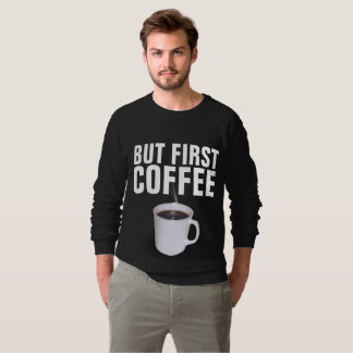 BUT FIRST COFFEE, T-shirts & sweatshirts