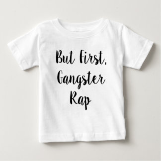 But First, Gangster Rap Baby T-Shirt