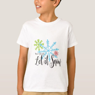 But first, Let it Snow T-Shirt