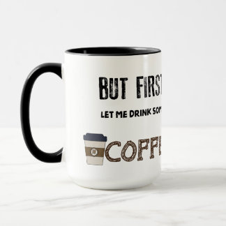 But first Let me drink some #COFFEE Mug