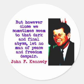 But However Close - John Kennedy Classic Round Sticker