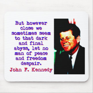 But However Close - John Kennedy Mouse Pad