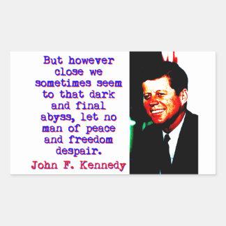But However Close - John Kennedy Rectangular Sticker