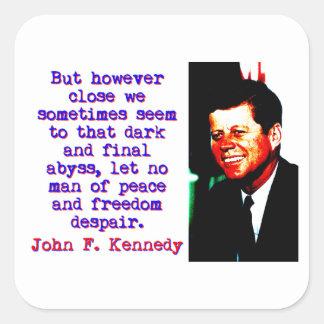 But However Close - John Kennedy Square Sticker