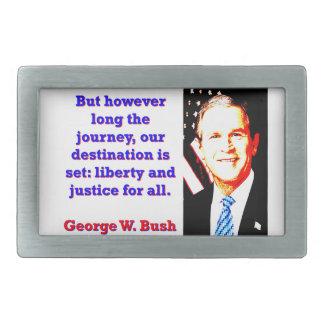 But However Long The Journey - G W Bush Belt Buckles