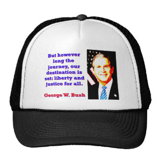 But However Long The Journey - G W Bush Cap