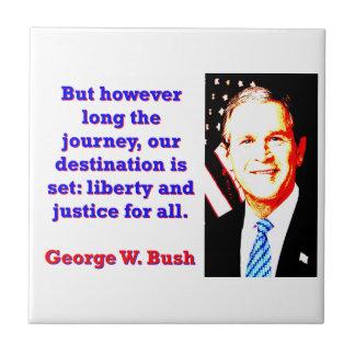 But However Long The Journey - G W Bush Ceramic Tile