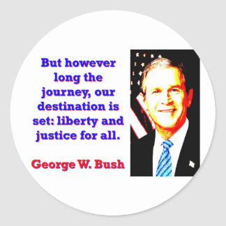 But However Long The Journey - G W Bush Classic Round Sticker