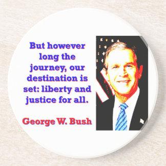 But However Long The Journey - G W Bush Coaster