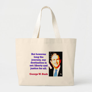But However Long The Journey - G W Bush Large Tote Bag