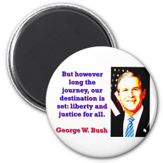 But However Long The Journey - G W Bush Magnet