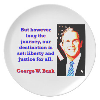 But However Long The Journey - G W Bush Plate