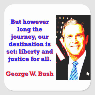 But However Long The Journey - G W Bush Square Sticker