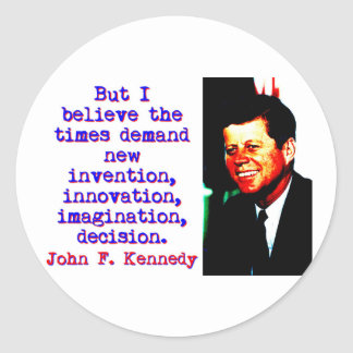 But I Believe The Times Demand - John Kennedy Classic Round Sticker