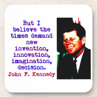 But I Believe The Times Demand - John Kennedy Coaster