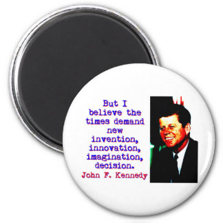 But I Believe The Times Demand - John Kennedy Magnet