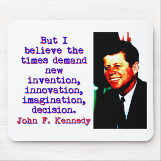 But I Believe The Times Demand - John Kennedy Mouse Pad